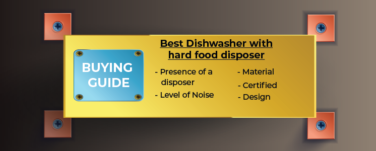 Buying Guide – Best Dishwasher with Hard Food Disposer